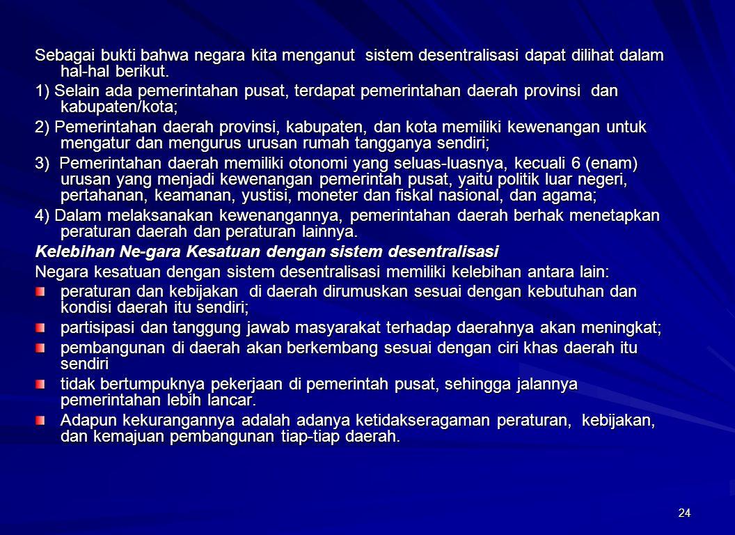 Sebagai bukti bahwa negara kita menganut sistem desentralisasi dapat dilihat dalam hal-hal berikut.