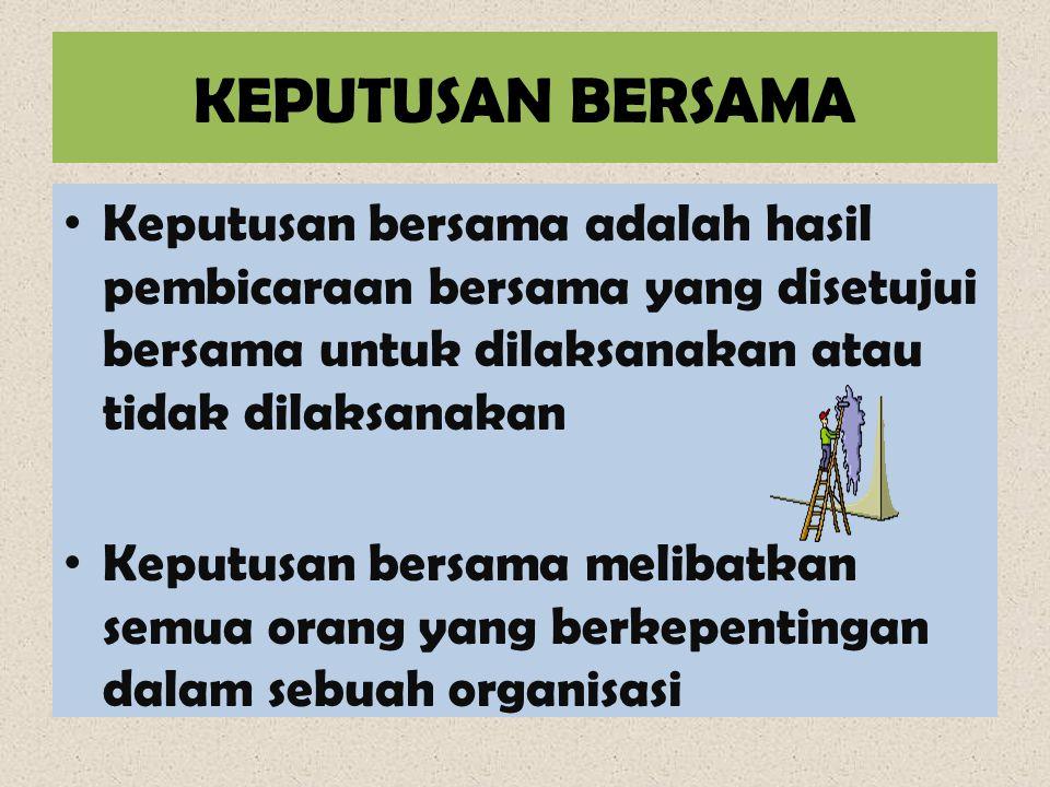 KEPUTUSAN BERSAMA Keputusan bersama adalah hasil pembicaraan bersama yang disetujui bersama untuk dilaksanakan atau tidak dilaksanakan.