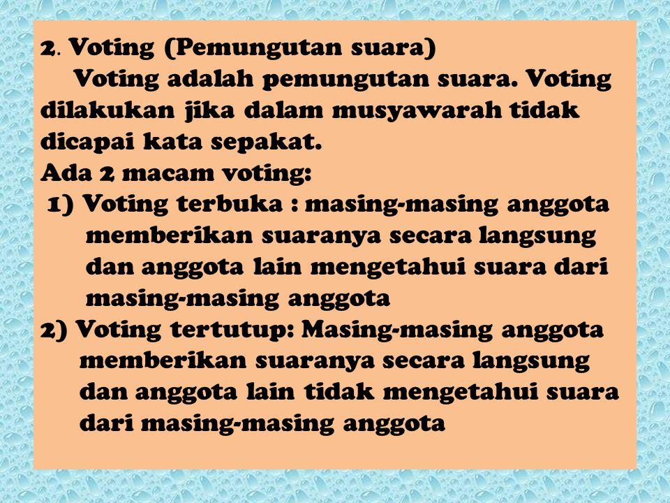 2. Voting (Pemungutan suara) Voting adalah pemungutan suara
