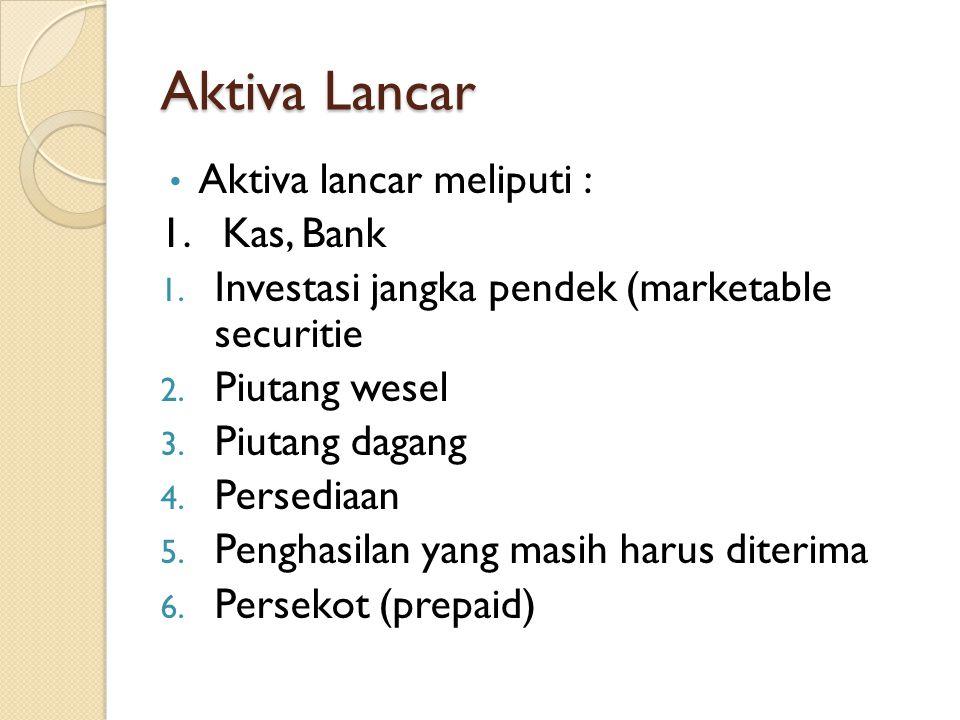 Aktiva Lancar Aktiva lancar meliputi : 1. Kas, Bank