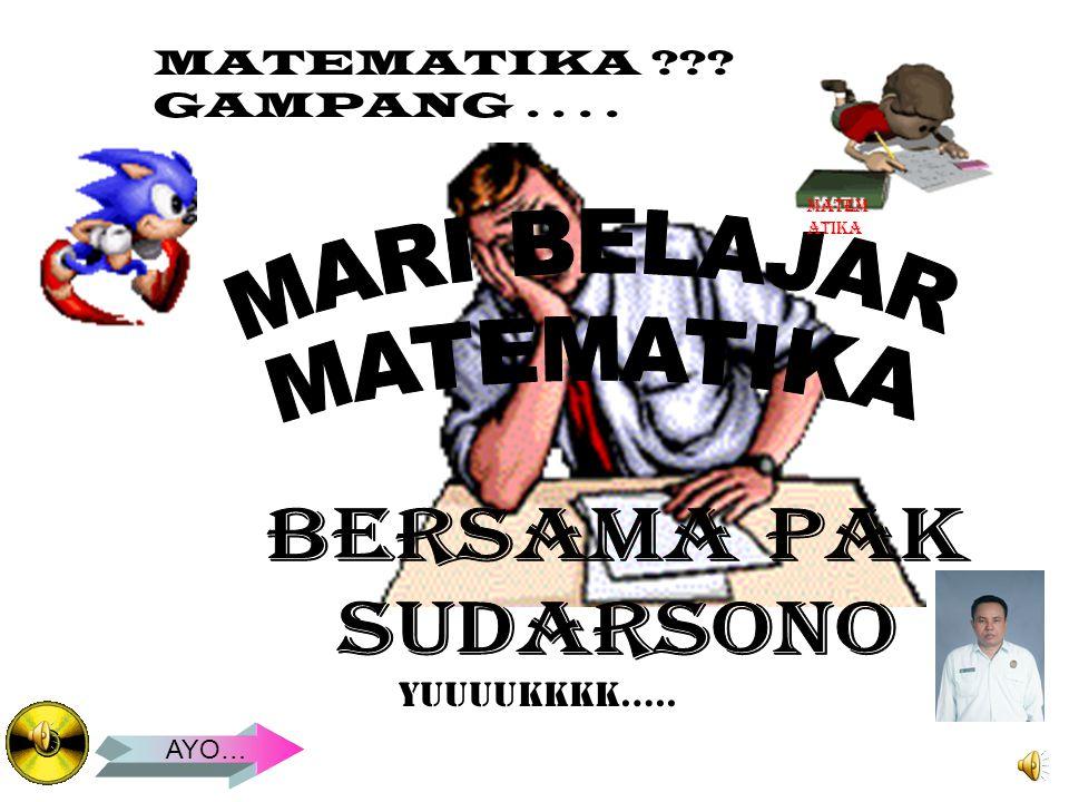 MARI BELAJAR MATEMATIKA BERSAMA PAK SUDARSONO