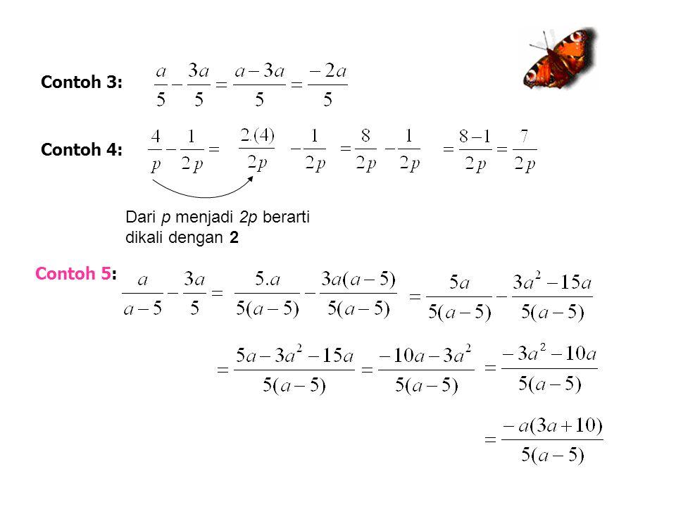 Contoh 3: Contoh 4: Dari p menjadi 2p berarti dikali dengan 2 Contoh 5:
