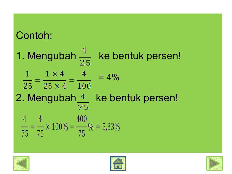 Contoh: 1. Mengubah ke bentuk persen! = 4% 2. Mengubah ke bentuk persen!