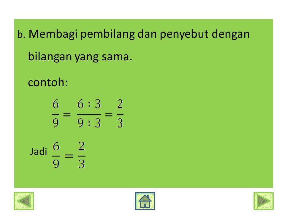 contoh: b. Membagi pembilang dan penyebut dengan bilangan yang sama.