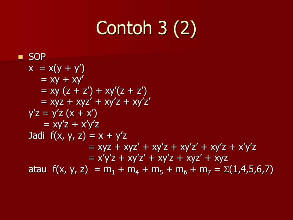Contoh 3 (2) SOP x = x(y + y') = xy + xy' = xy (z + z') + xy'(z + z')