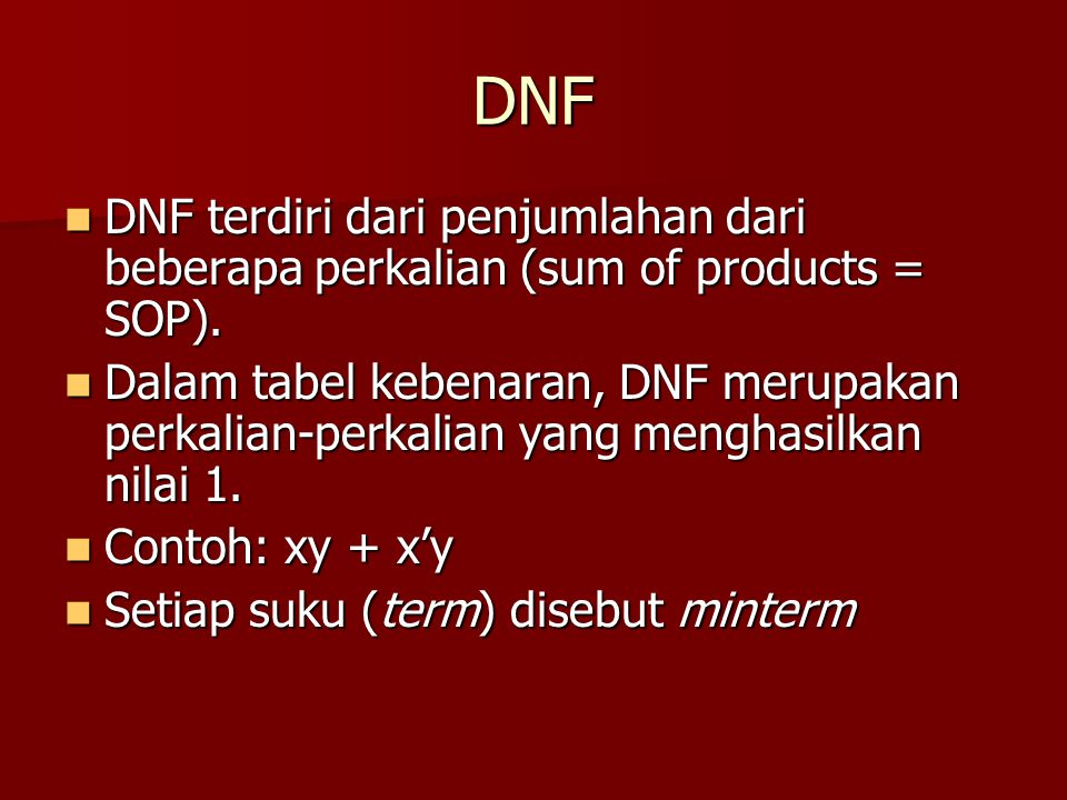 DNF DNF terdiri dari penjumlahan dari beberapa perkalian (sum of products = SOP).