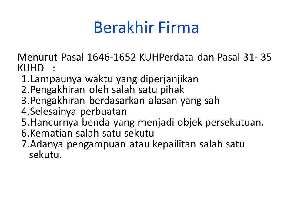 2:34 Berakhir Firma. Menurut Pasal 1646-1652 KUHPerdata dan Pasal 31- 35 KUHD : Lampaunya waktu yang diperjanjikan.