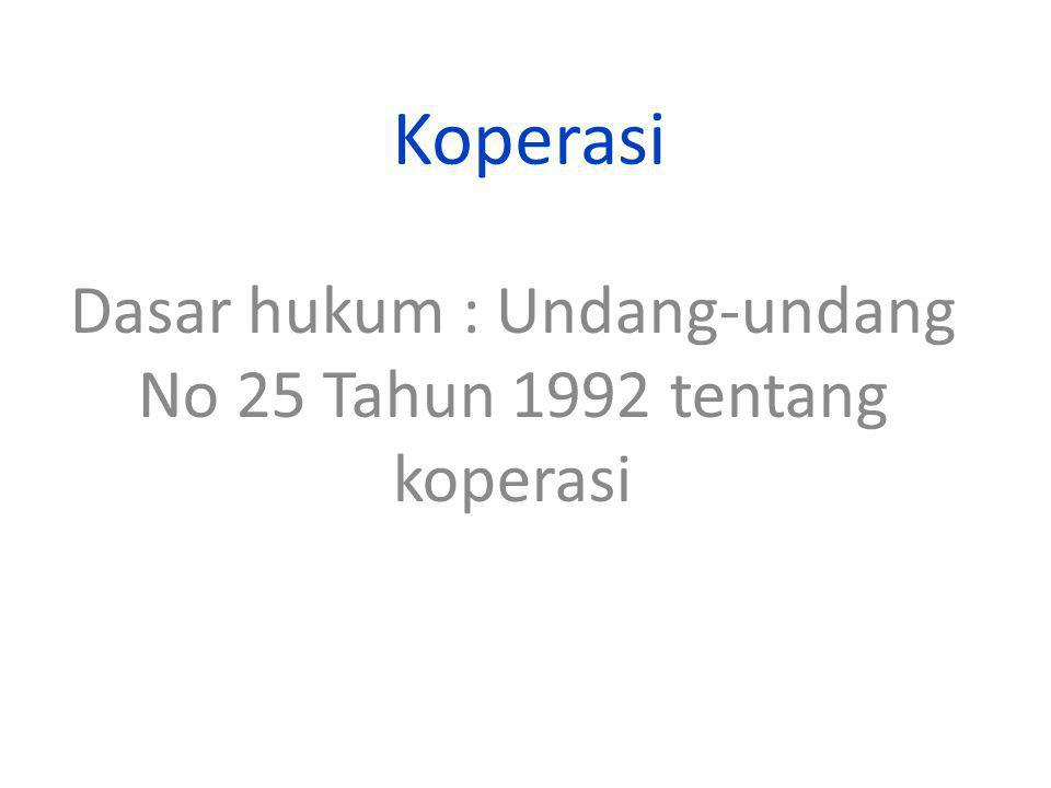 Dasar hukum : Undang-undang No 25 Tahun 1992 tentang koperasi