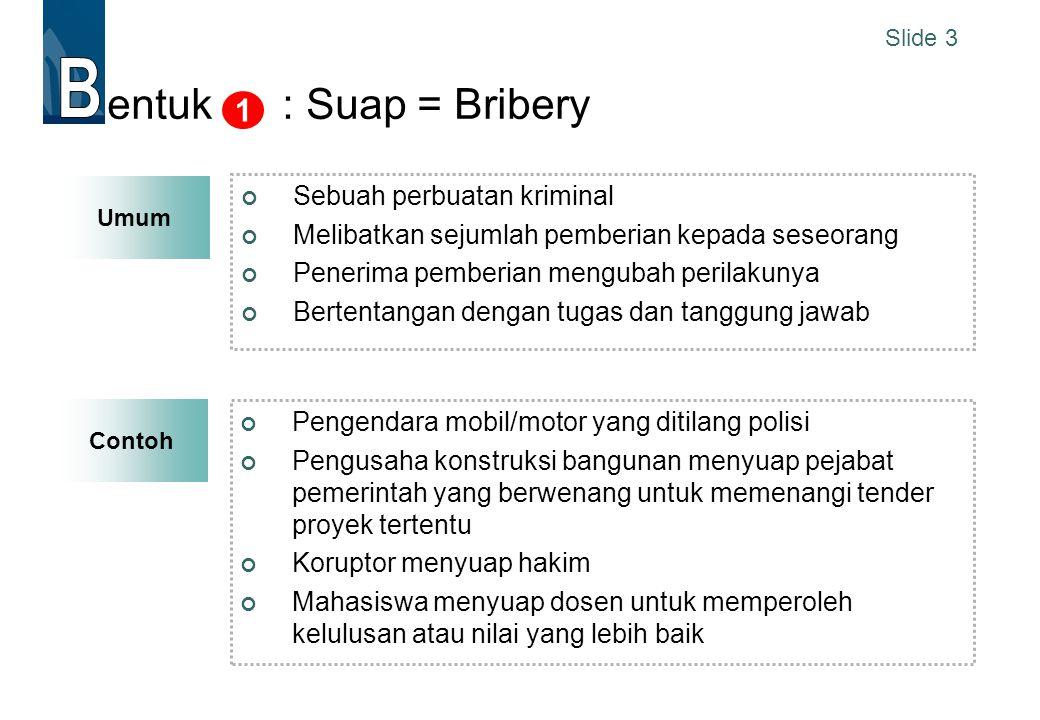 B entuk : Suap = Bribery 1 Sebuah perbuatan kriminal