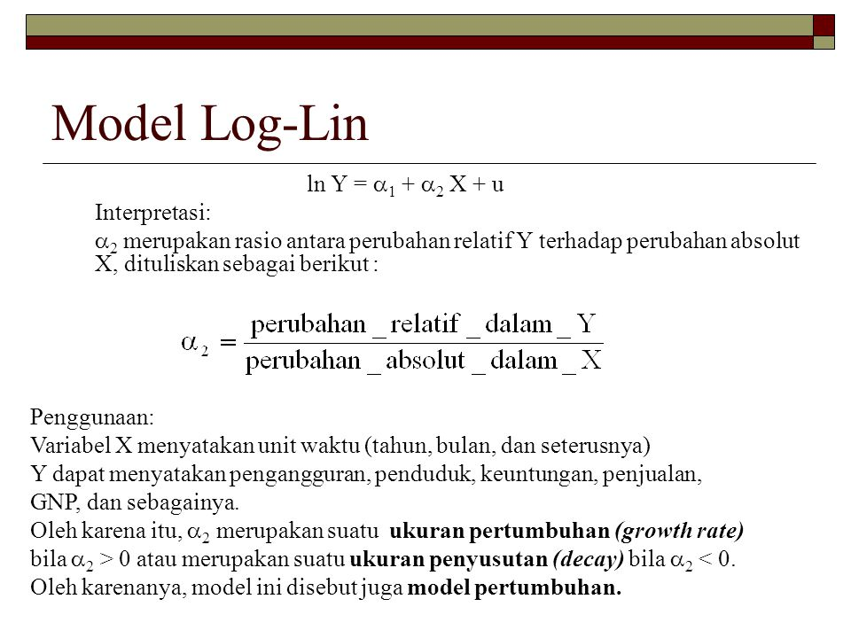 Model Log-Lin ln Y = 1 + 2 X + u Interpretasi: