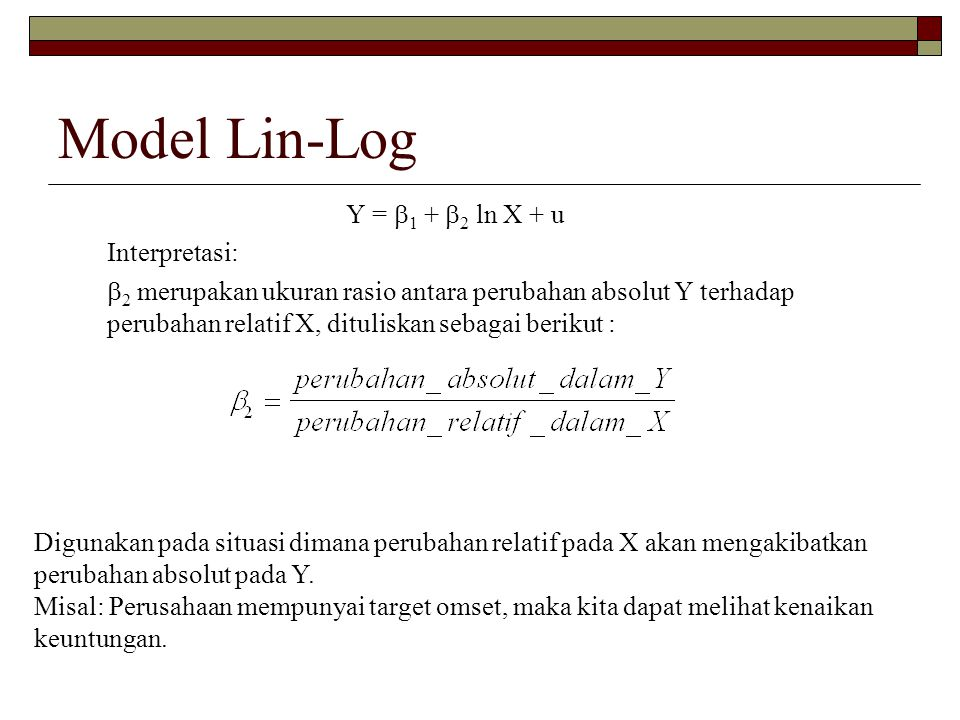 Model Lin-Log Y = 1 + 2 ln X + u Interpretasi: