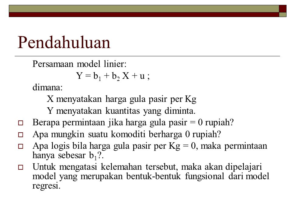 Pendahuluan Persamaan model linier: Y = b1 + b2 X + u ; dimana: