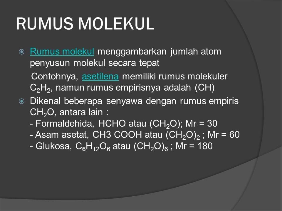 RUMUS MOLEKUL Rumus molekul menggambarkan jumlah atom penyusun molekul secara tepat.