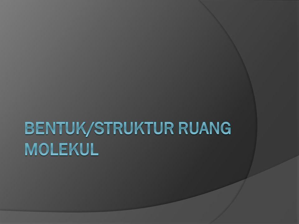 BENTUK/STRUKTUR RUANG MOLEKUL