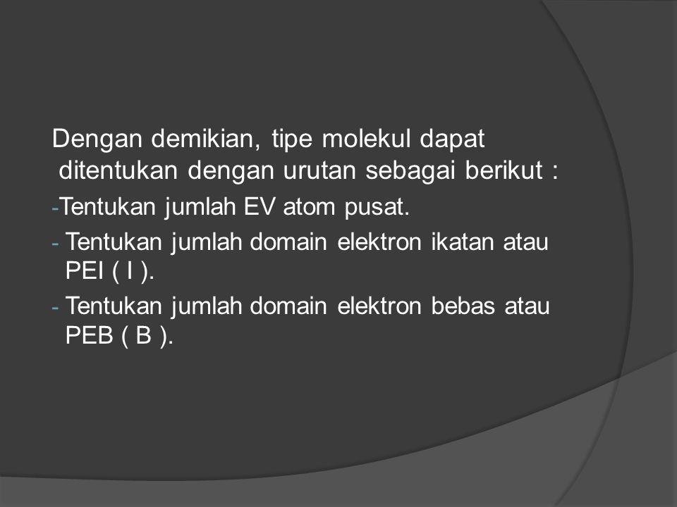 Dengan demikian, tipe molekul dapat ditentukan dengan urutan sebagai berikut :