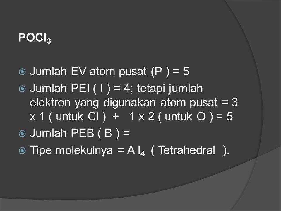 POCl3 Jumlah EV atom pusat (P ) = 5.