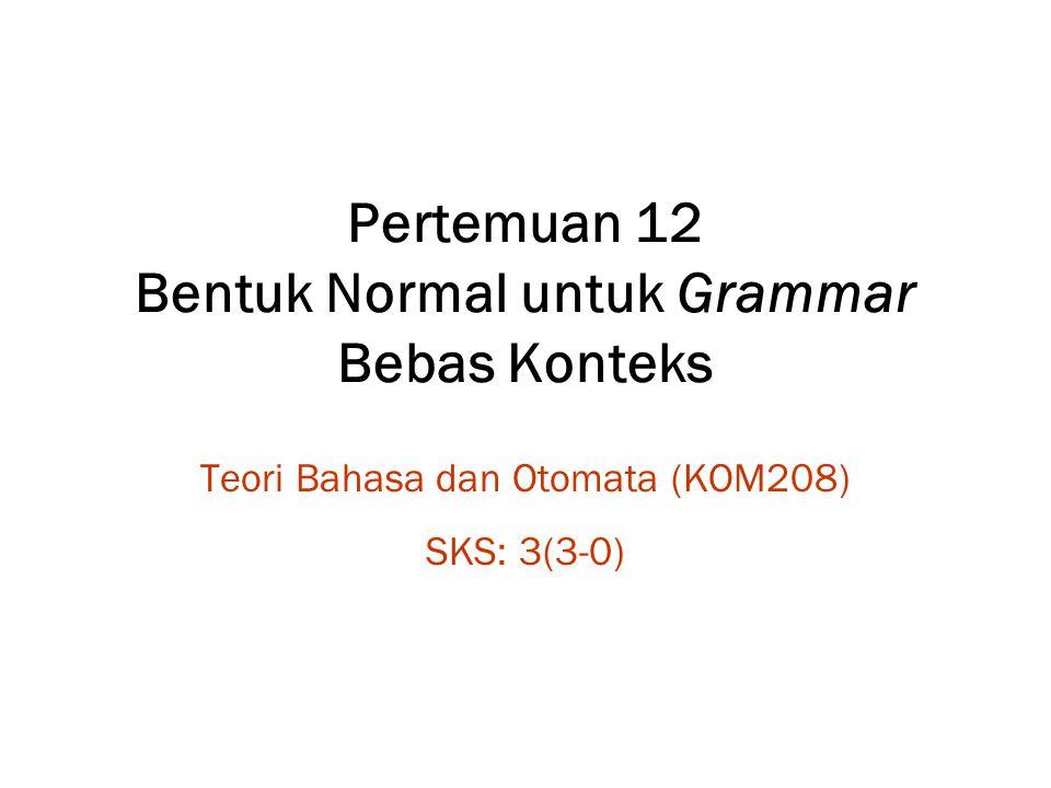 Pertemuan 12 Bentuk Normal untuk Grammar Bebas Konteks