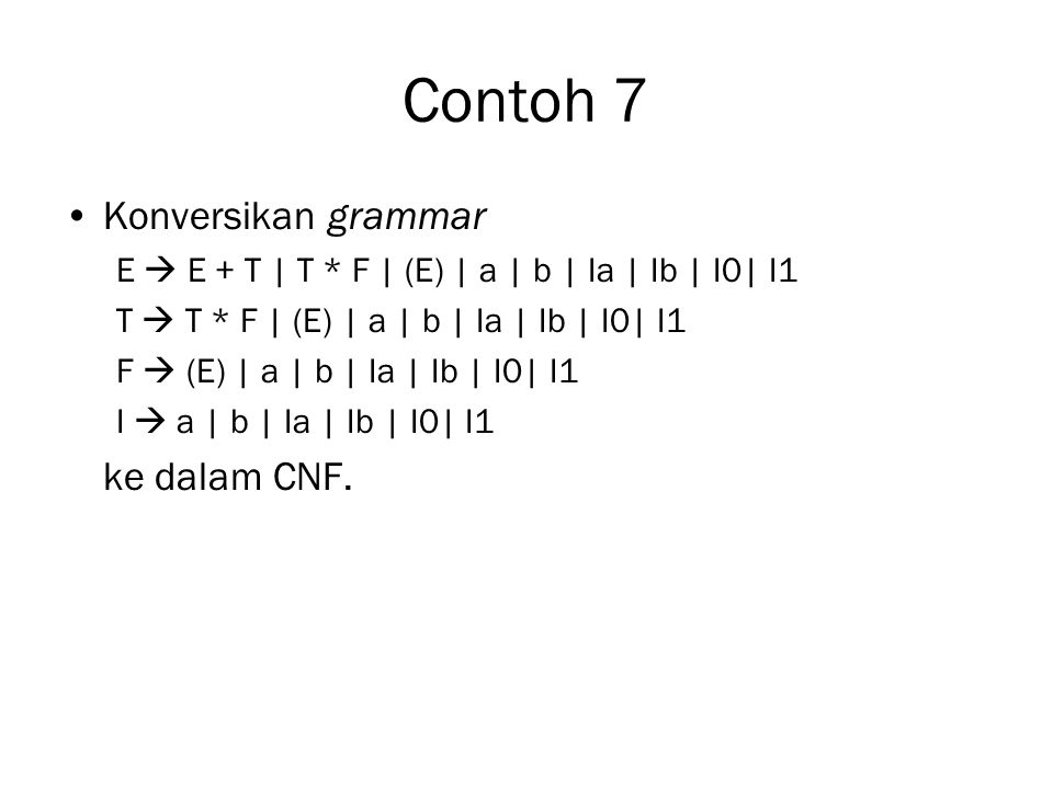 Contoh 7 Konversikan grammar ke dalam CNF.
