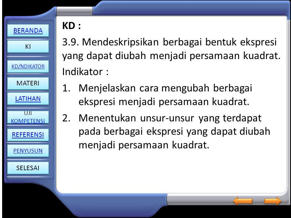 KD : 3.9. Mendeskripsikan berbagai bentuk ekspresi yang dapat diubah menjadi persamaan kuadrat. Indikator :