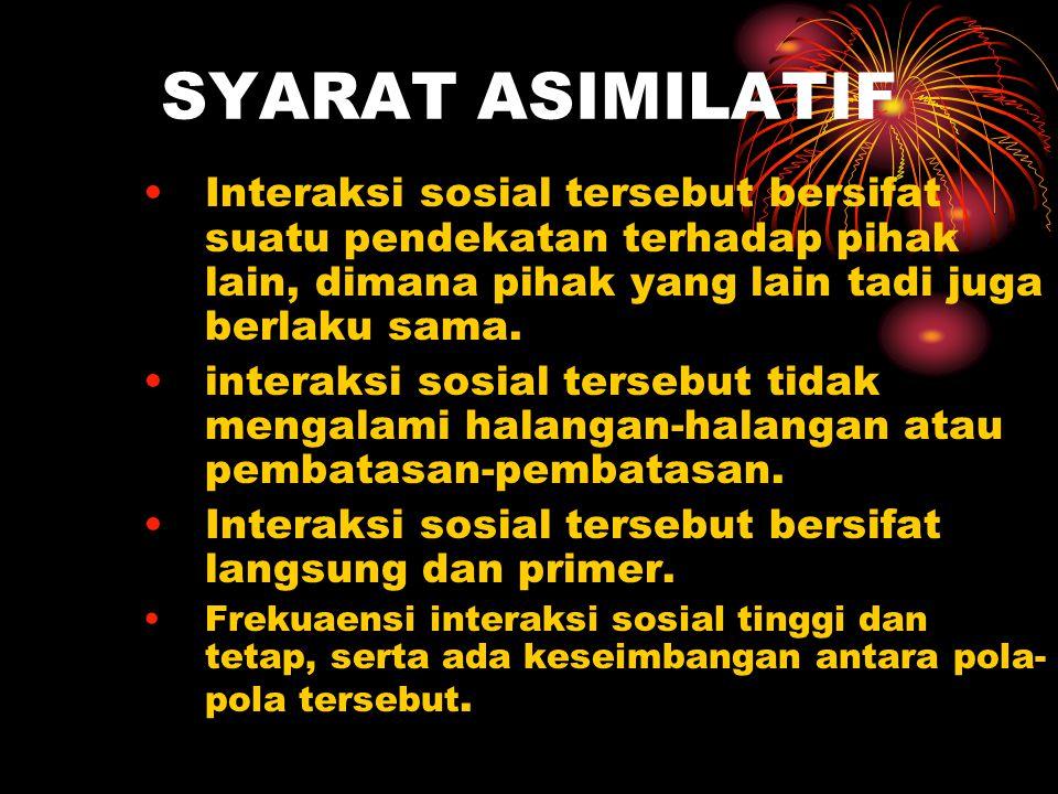SYARAT ASIMILATIF Interaksi sosial tersebut bersifat suatu pendekatan terhadap pihak lain, dimana pihak yang lain tadi juga berlaku sama.
