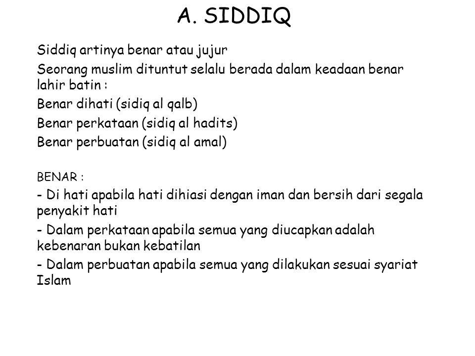 A. SIDDIQ Siddiq artinya benar atau jujur