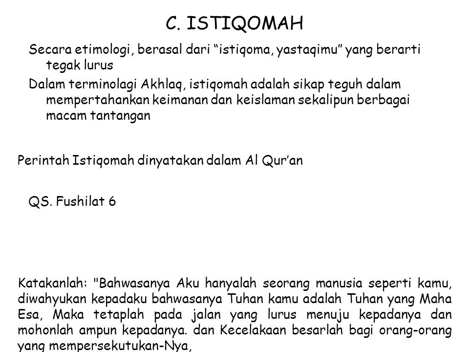 C. ISTIQOMAH Secara etimologi, berasal dari istiqoma, yastaqimu yang berarti tegak lurus.