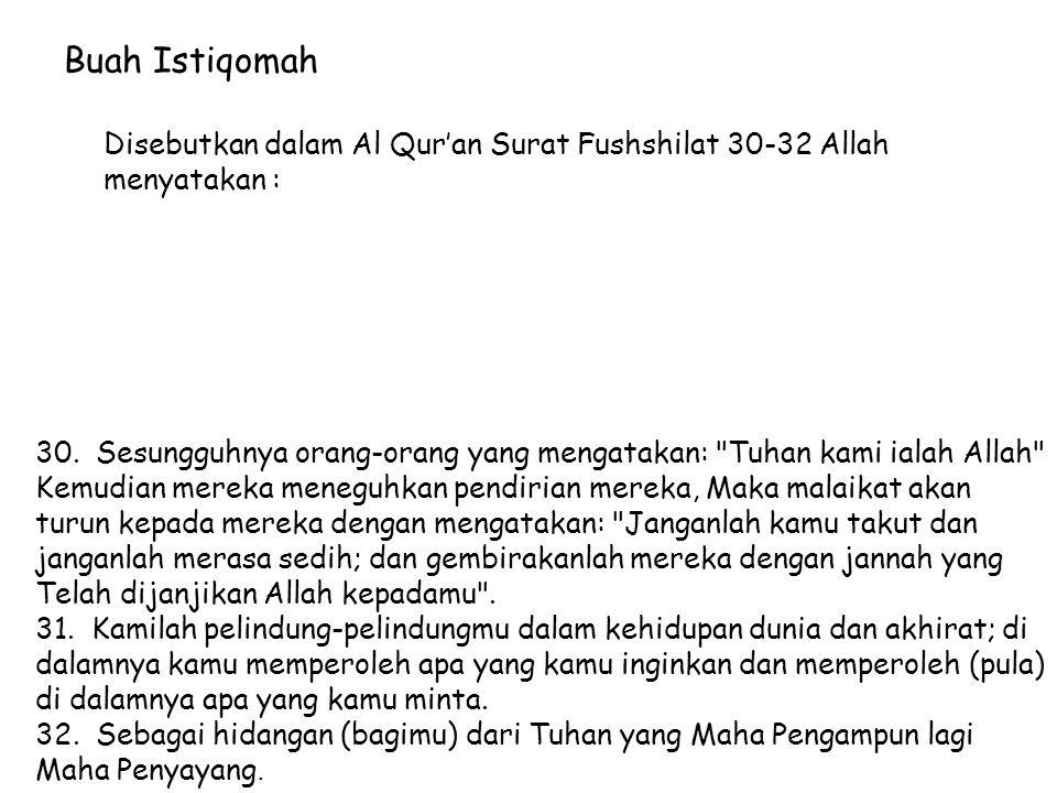 Buah Istiqomah Disebutkan dalam Al Qur'an Surat Fushshilat 30-32 Allah menyatakan :