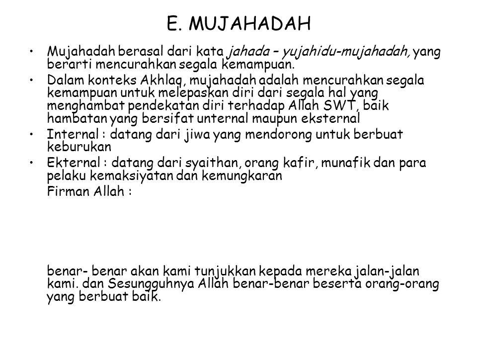 E. MUJAHADAH Mujahadah berasal dari kata jahada – yujahidu-mujahadah, yang berarti mencurahkan segala kemampuan.