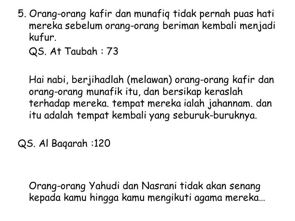 5. Orang-orang kafir dan munafiq tidak pernah puas hati mereka sebelum orang-orang beriman kembali menjadi kufur.