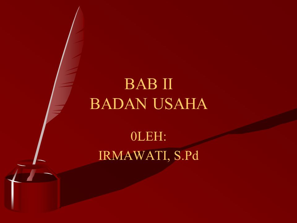 BAB II BADAN USAHA 0LEH: IRMAWATI, S.Pd