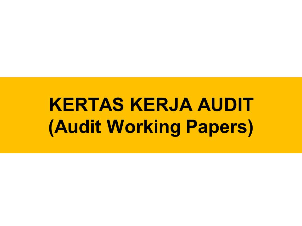 KERTAS KERJA AUDIT (Audit Working Papers)