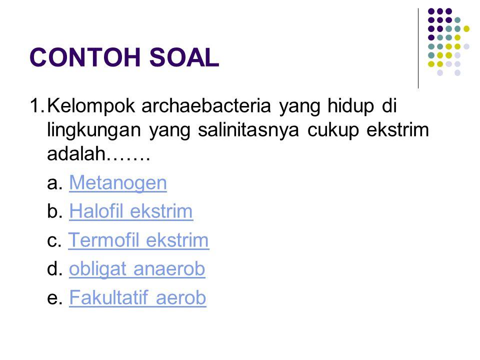 CONTOH SOAL 1. Kelompok archaebacteria yang hidup di lingkungan yang salinitasnya cukup ekstrim adalah…….
