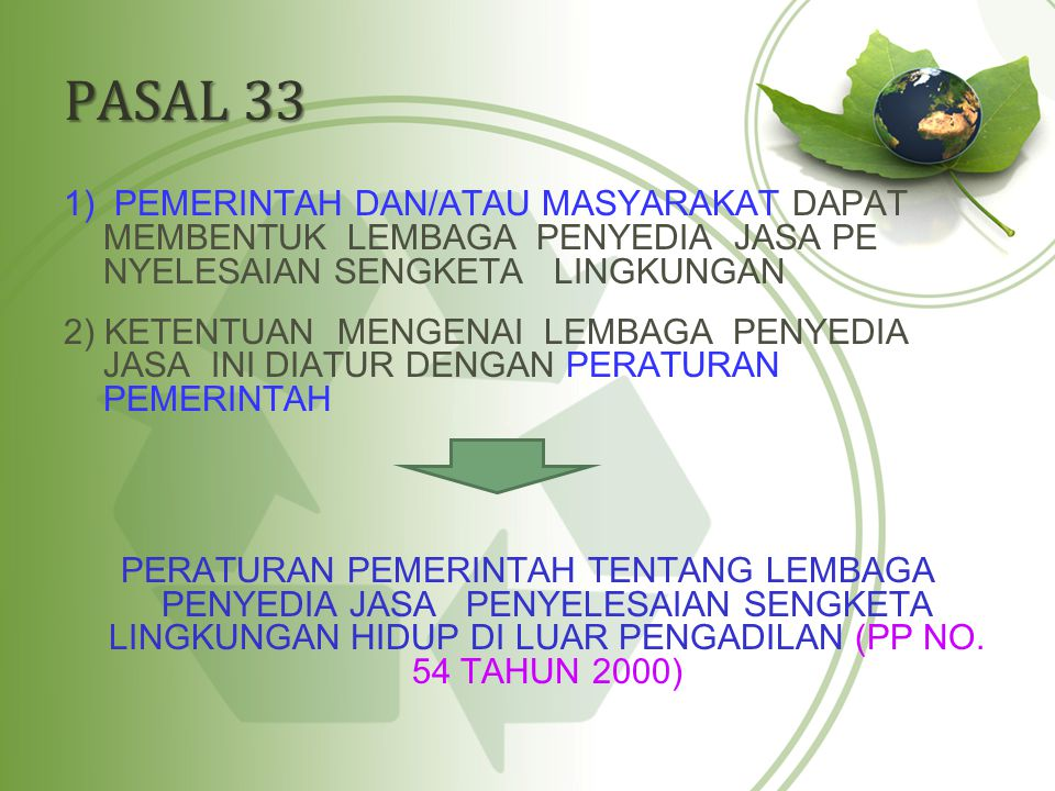 PASAL 33 1) PEMERINTAH DAN/ATAU MASYARAKAT DAPAT MEMBENTUK LEMBAGA PENYEDIA JASA PE NYELESAIAN SENGKETA LINGKUNGAN.