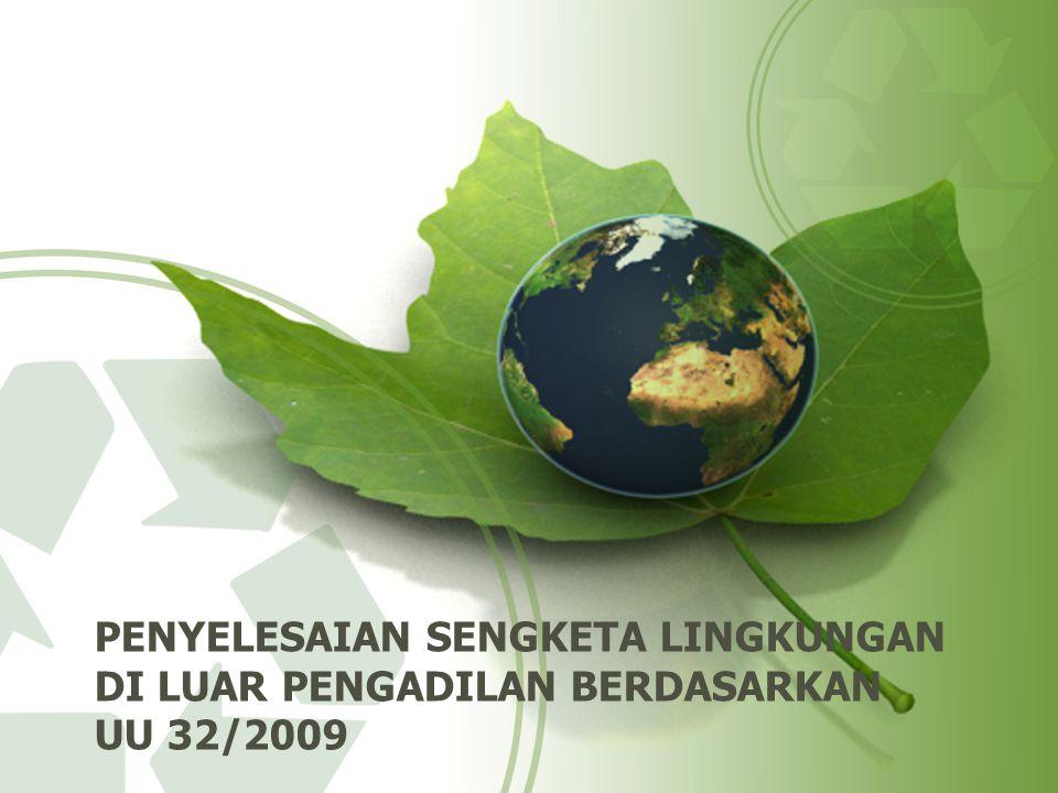 PENYELESAIAN SENGKETA LINGKUNGAN DI LUAR PENGADILAN berdasarkan uu 32/2009