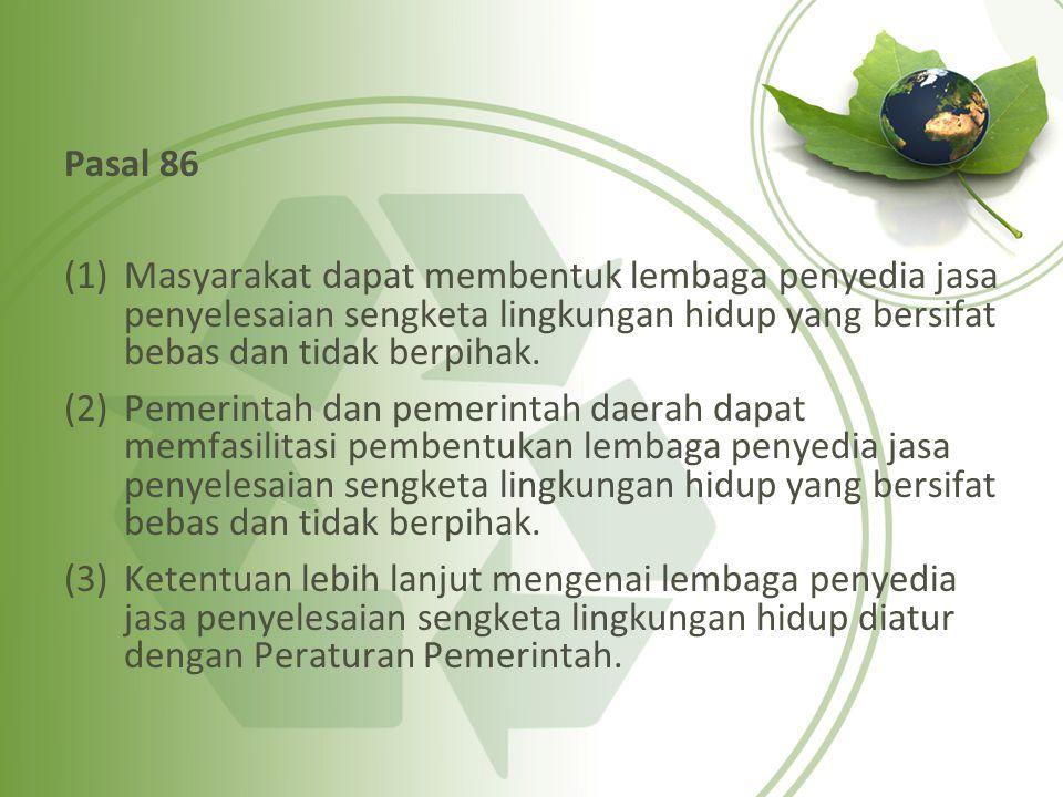 Pasal 86 Masyarakat dapat membentuk lembaga penyedia jasa penyelesaian sengketa lingkungan hidup yang bersifat bebas dan tidak berpihak.