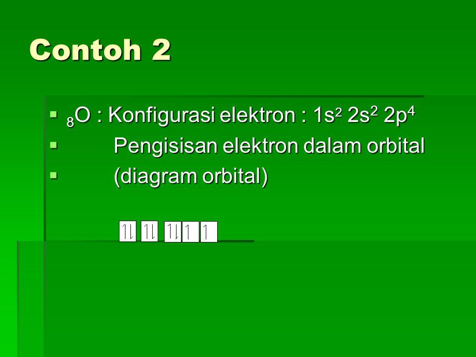 Contoh 2 8O : Konfigurasi elektron : 1s2 2s2 2p4