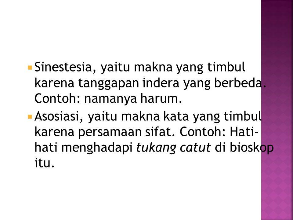 Sinestesia, yaitu makna yang timbul karena tanggapan indera yang berbeda. Contoh: namanya harum.
