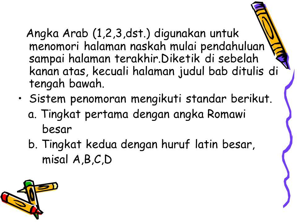 Angka Arab (1,2,3,dst.) digunakan untuk menomori halaman naskah mulai pendahuluan sampai halaman terakhir.Diketik di sebelah kanan atas, kecuali halaman judul bab ditulis di tengah bawah.
