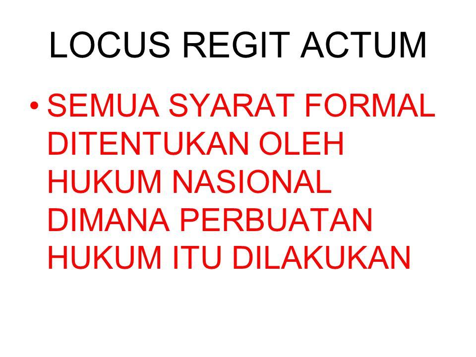 LOCUS REGIT ACTUM SEMUA SYARAT FORMAL DITENTUKAN OLEH HUKUM NASIONAL DIMANA PERBUATAN HUKUM ITU DILAKUKAN.