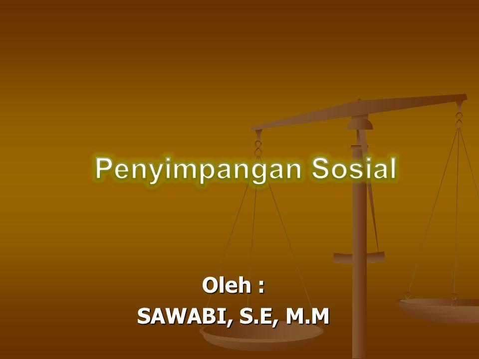 Penyimpangan Sosial Oleh : SAWABI, S.E, M.M