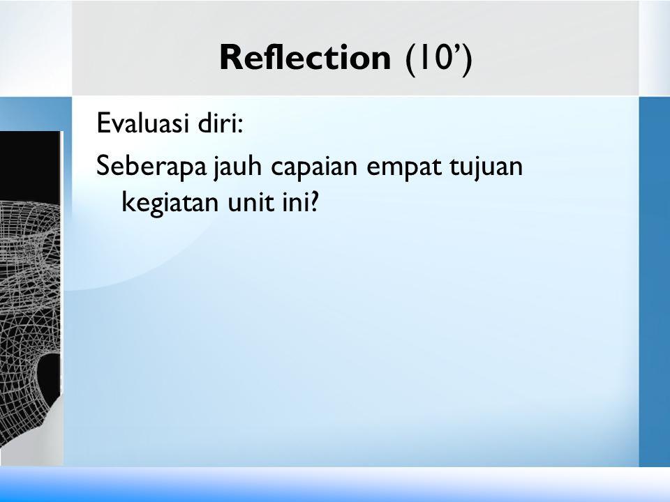 Reflection (10') Evaluasi diri: Seberapa jauh capaian empat tujuan kegiatan unit ini