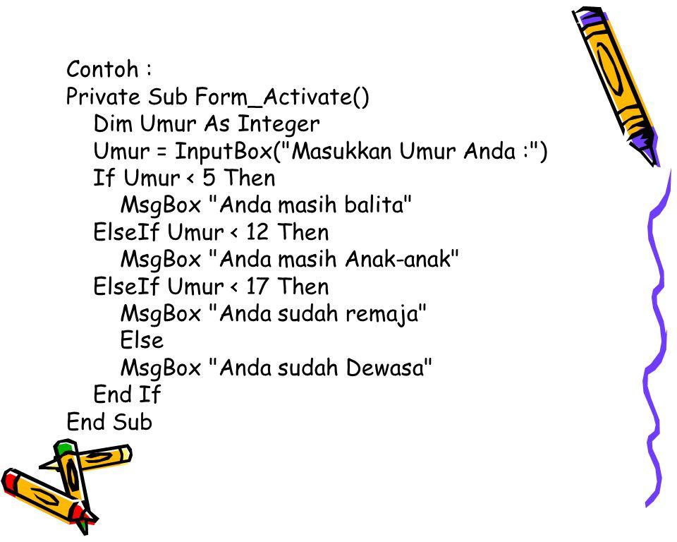 Contoh : Private Sub Form_Activate() Dim Umur As Integer. Umur = InputBox( Masukkan Umur Anda : )