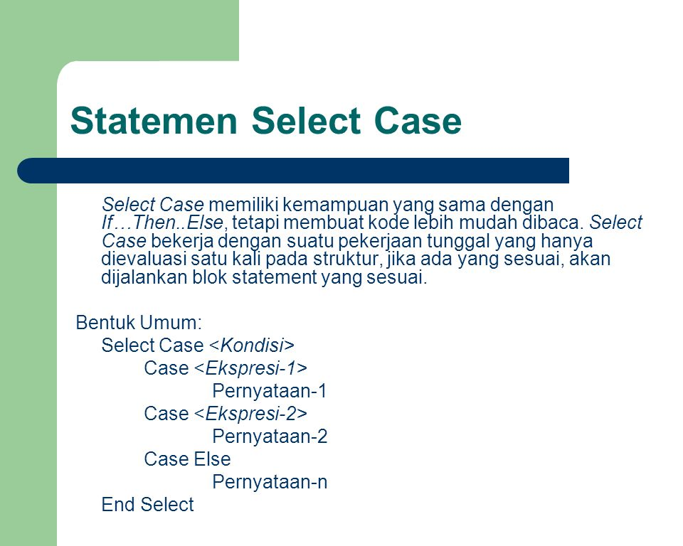 Statemen Select Case Bentuk Umum: Select Case <Kondisi>