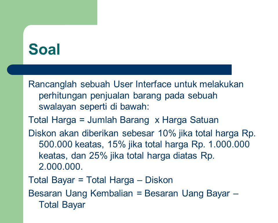 Soal Rancanglah sebuah User Interface untuk melakukan perhitungan penjualan barang pada sebuah swalayan seperti di bawah: