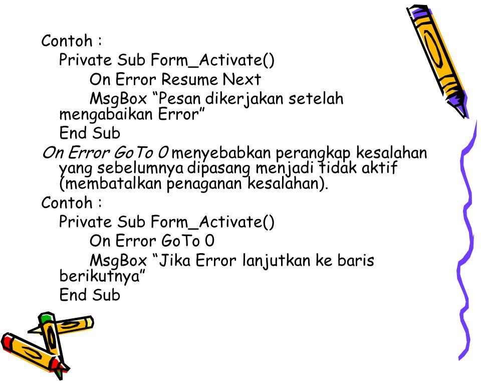 Contoh : Private Sub Form_Activate() On Error Resume Next. MsgBox Pesan dikerjakan setelah mengabaikan Error