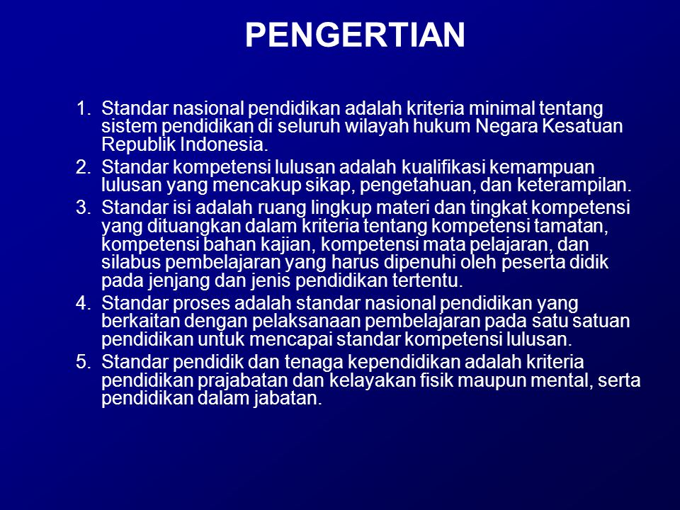 PENGERTIAN Standar nasional pendidikan adalah kriteria minimal tentang sistem pendidikan di seluruh wilayah hukum Negara Kesatuan Republik Indonesia.