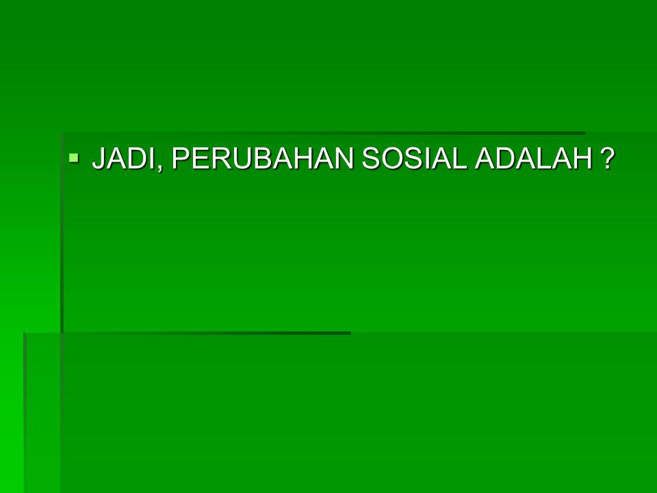 JADI, PERUBAHAN SOSIAL ADALAH