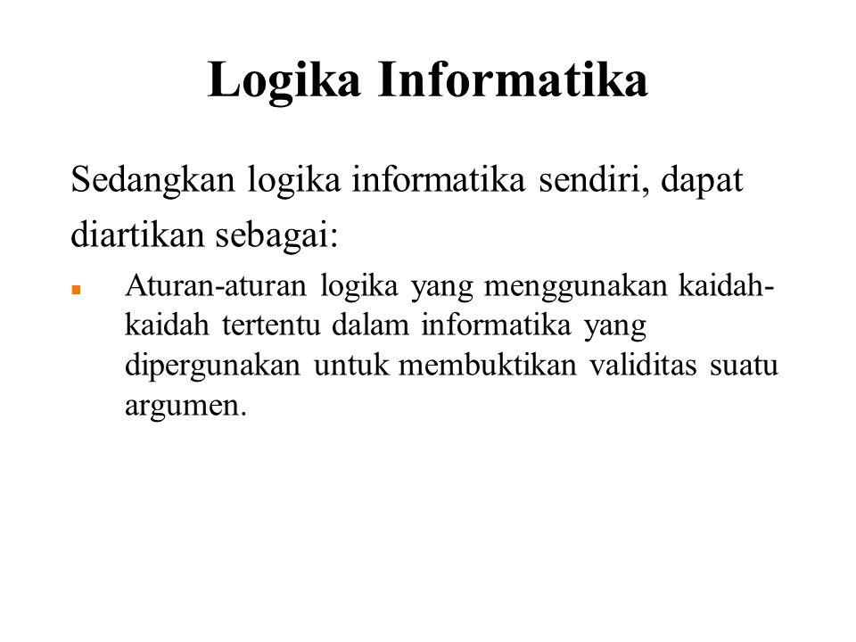 Logika Informatika Sedangkan logika informatika sendiri, dapat