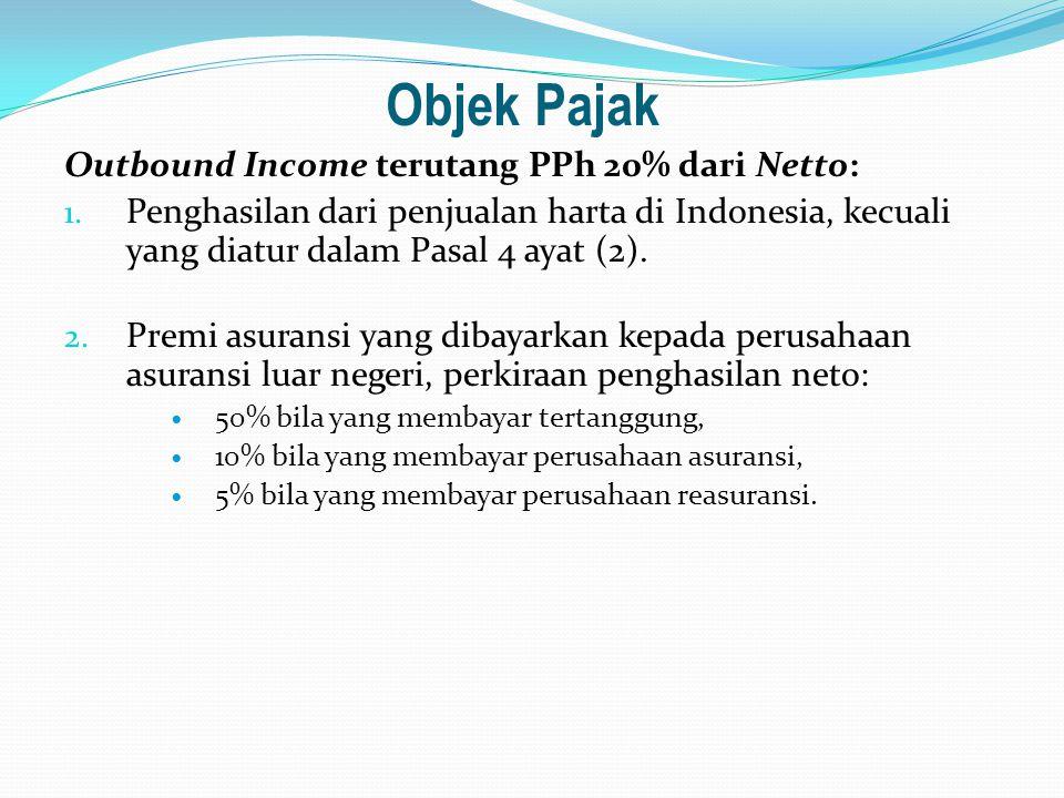 Objek Pajak Outbound Income terutang PPh 20% dari Netto: