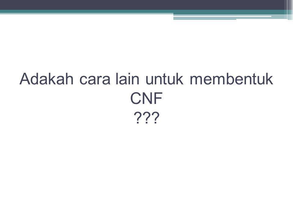 Adakah cara lain untuk membentuk CNF